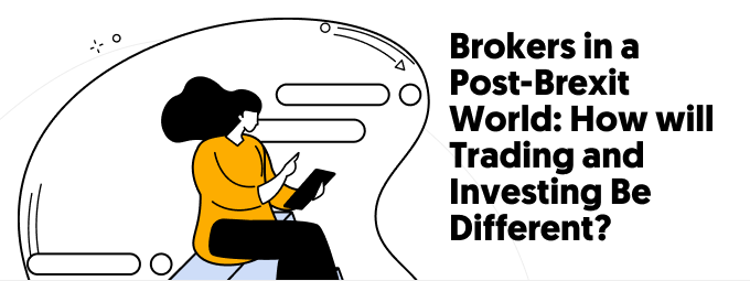 Brokers in a Post-Brexit World:  How will Trading and Investing Be Different?