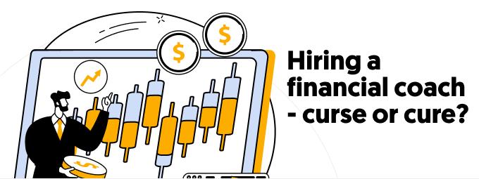 Hiring a financial coach – curse or cure?