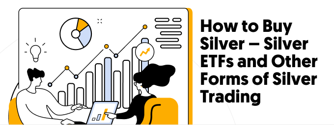 How to Buy Silver – Silver ETFs and Other Forms of Silver Trading