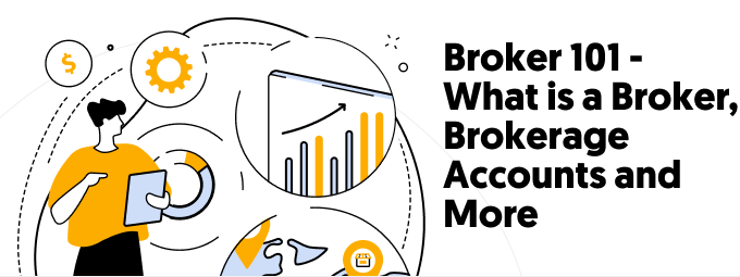 Broker 101 - What is a Broker, Brokerage Accounts and More